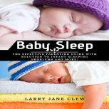 Baby Sleep: The Effective Parenting Guide with Solution to Infant Sleeping Problems and more!, Larry Jane Clew