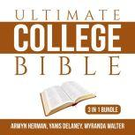 Ultimate College Bible Bundle: 3 in 1 Bundle, Make College Count, Your College Experience, and College Knowledge, Arwyn Herman