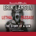 Lethal Passage The Story of a Gun, Erik Larson