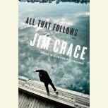 All That Follows, Jim Crace