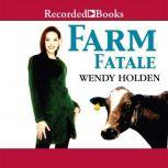 Farm Fatale A Comedy of Country Manors, Wendy Holden
