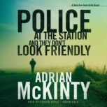 Police at the Station and They Dont Look Friendly A Detective Sean Duffy Novel, Adrian McKinty