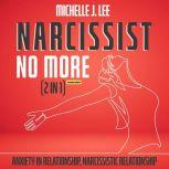 Narcissist No More (2 in 1) (Extended Edition) Anxiety in Relationship, Narcissistic Relationship, Michelle J. Lee