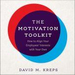 The Motivation Toolkit How to Align Your Employees' Interests with Your Own, David Kreps