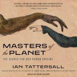 Masters of the Planet The Search for Our Human Origins, Ian Tattersall