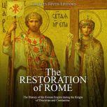Restoration of Rome, The: The History of the Roman Empire during the Reigns of Diocletian and Constantine, Charles River Editors