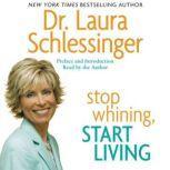 Stop Whining, Start Living, Dr. Laura Schlessinger