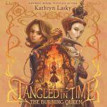 Tangled in Time 2: The Burning Queen, Kathryn Lasky