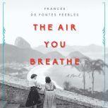 The Air You Breathe, Frances de Pontes Peebles