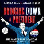 Bringing Down a President The Watergate Scandal, Andrea Balis