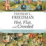Hot, Flat, and Crowded Why We Need a Green Revolution -- and How It Can Renew America, Thomas L. Friedman