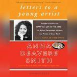 Letters to a Young Artist Straightup Advice on Making a Life in the ArtsFor Actors, Performers, Writers, and Artists of Every Kind, Anna Deavere Smith