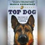 Top Dog The Story of Marine Hero Lucca, Maria Goodavage
