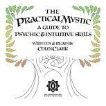The Practical Mystic - A Guide to Psychic & Intuitive Skills, Colin CT Clark