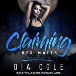 Claiming Her Mates Book One, Dia Cole