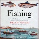 Fishing How the Sea Fed Civilization, Brian Fagan