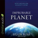 Improbable Planet How Earth Became Humanity's Home, Hugh Ross