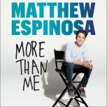 Matthew Espinosa: More Than Me, Matthew Espinosa