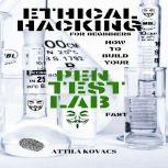 ETHICAL HACKING FOR BEGINNERS HOW TO BUILD YOUR PEN TEST LAB FAST, ATTILA KOVACS