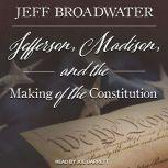 Jefferson, Madison, and the Making of the Constitution, Jeff Broadwater