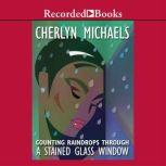 Counting Raindrops Through a Stained Glass Window, Cherlyn Michaels