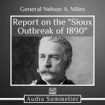Report on the Sioux Outbreak of 1890, General Nelson A. Miles