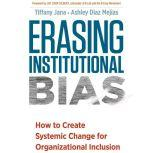 Erasing Institutional Bias How to Create Systemic Change forAOrganizational Inclusion, Tiffany Jana