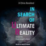 In Search of Ultimate Reality Inside the Cosmologist's Abyss, H. Chris Ransford