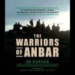 The Warriors of Anbar The Marines Who Crushed Al Qaeda--the Greatest Untold Story of the Iraq War, Ed Darack