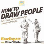 How To Draw People Your Step By Step Guide To Drawing People, HowExpert