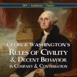 George Washington's Rules of Civility & Decent Behavior  In Company & Conversation, George Washington
