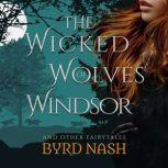 The Wicked Wolves of Windsor and other fairytales, Byrd Nash