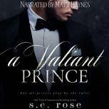 A Valiant Prince The Poisoned Pawn Duet Part II, S.E. Rose