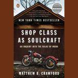 Shop Class as Soulcraft An Inquiry into the Value of Work, Matthew B. Crawford
