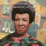 A Handful of Earth, A Handful of Sky The World of Octavia Butler, Lynell George