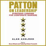 Patton on Leadership Strategic Lessons for Corporate Warfare, Alan Axelrod