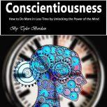 Conscientiousness How to Do More in Less Time by Unlocking the Power of the Mind, Tyler Bordan