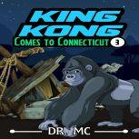 King Kong Comes to Connecticut Bedtime Stories For Children, Dr. MC