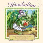 Thumbelina, Adapted by Inna Shapiro from the fairy tale by Hans Christian Andersen
