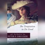 The Last of all Possible Worlds and The Temptation to Do Good Two Novels by Peter F. Drucker, Peter F. Drucker