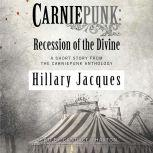 Carniepunk: Recession of the Divine, Hillary Jacques
