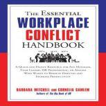 The Essential Workplace Conflict Handbook A Quick and Handy Resource for Any Manager, Team Leader, HR Professional, Or Anyone Who Wants to Resolve Disputes and Increase Productivity, Barbara Mitchell