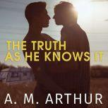 The Truth As He Knows It, A. M. Arthur