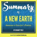 Summary Of A New Earth: Awakening To Your Life's Purpose - By Eckhart Tolle, Sapiens Editorial
