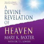 A Divine Revelation of Heaven, Mary K. Baxter