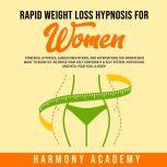 Rapid Weight Loss Hypnosis for Women: Powerful Hypnosis, Guided Meditations, and Affirmations for Women Who Want to Burn Fat. Increase Your Self Confidence & Self Esteem, Motivation, and Heal Your Soul & Body!, Harmony Academy