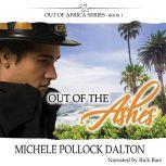 Out of the Ashes Love Forged in the Fire & Founded on Faith, Michele Pollock Dalton