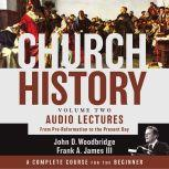 Church History, Volume Two: Audio Lectures From Pre-Reformation to the Present Day, John  D. Woodbridge