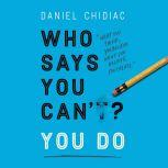 Who Says You Can't? You Do, Daniel Chidiac