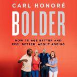 Bolder Making the Most of Our Longer Lives, Carl Honore